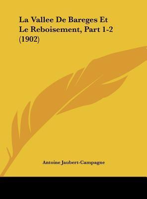 La Vallee de Bareges Et Le Reboisement, Part 1-2 (1902)