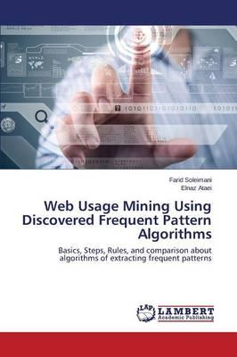 Web Usage Mining Using Discovered Frequent Pattern Algorithms