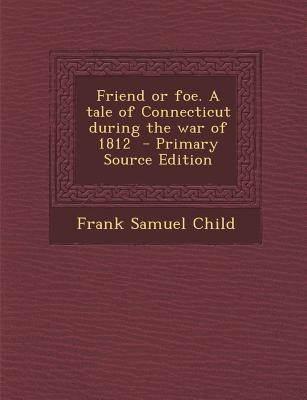 Friend or Foe. a Tale of Connecticut During the War of 1812
