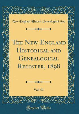 The New-England Historical and Genealogical Register, 1898, Vol. 52 (Classic Reprint)