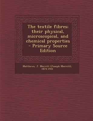 The Textile Fibres; Their Physical, Microscopical, and Chemical Properties - Primary Source Edition