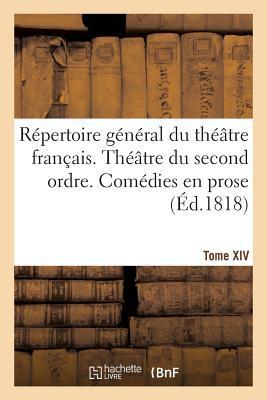Repertoire General du Theatre Français. Theatre du Second Ordre. Comedies en Prose. Tome XIV