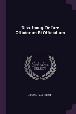Diss. Inaug. de Iure Officiorum Et Officialium