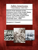 Report of the Decision of the Supreme Court of the United States and the Opinions of the Judges Thereof in the Case of Dred Scott Versus John F.A. Sandford