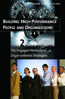 Building High-performance People and Organizations: The engaged workplace : organizational strategies
