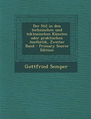 Der Stil in Den Technischen Und Tektonischen Kunsten Oder Praktischen Aesthetik, Zweiter Band - Primary Source Edition