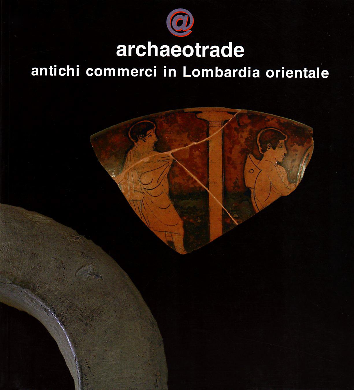 Archaeotrade. Antichi commerci in Lombardia orientale