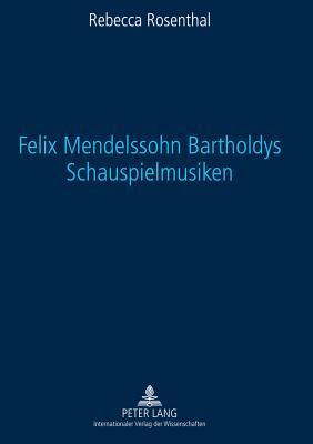 Felix Mendelssohn Bartholdys Schauspielmusiken