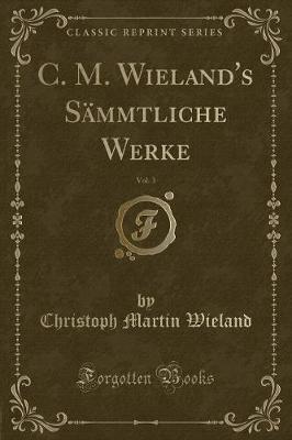 C. M. Wieland's Sämmtliche Werke, Vol. 3 (Classic Reprint)
