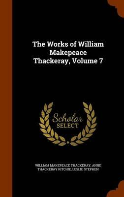 The Works of William Makepeace Thackeray, Volume 7