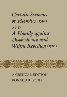 Certain Sermons or Homilies (1547) and a Homily Against Disobedience and Wilful Rebellion (1570)