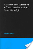 Russia and the Formation of the Romanian National State, 1821-1878