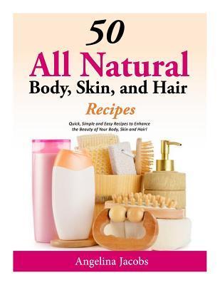 50 All Natural Body, Skin, and Hair Recipes