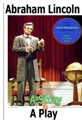 Abraham Lincoln, a Story and a Play