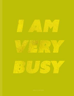 I Am Very Busy Notebook Unruled