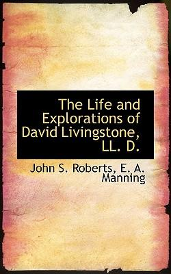 The Life and Explorations of David Livingstone, Ll. D.