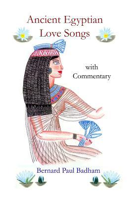 Ancient Egyptian Love Songs With Commentary