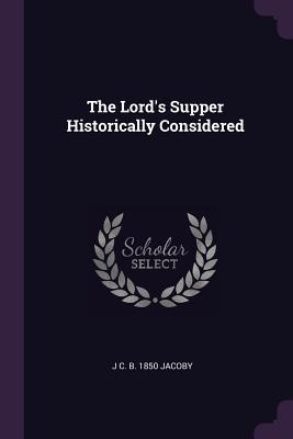 The Lord's Supper Historically Considered
