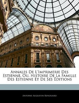 Annales De L'imprimerie Des Estienne, Ou, Histoire De La Famille Des Estienne Et De Ses Éditions