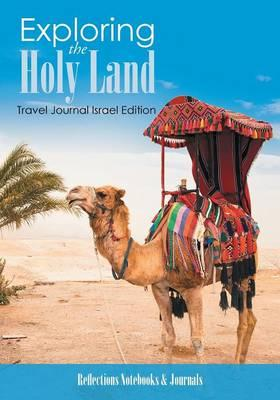 Exploring the Holy Land. Travel Journal Israel Edition