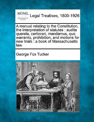 A Manual Relating to the Constitution, the Interpretation of Statutes
