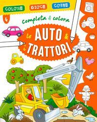 Le auto & i trattori. Completa & colora. Ediz. a colori
