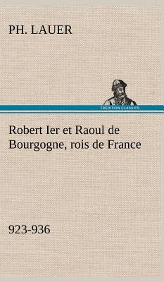 Robert Ier et Raoul de Bourgogne Rois de France 923 936
