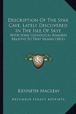 Description of the Spar Cave, Lately Discovered in the Isle of Skye