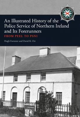An Illustrated History of the Police Serive in Northern Ireland and Its Forerunners