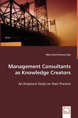 Management Consultants as Knowledge Creators