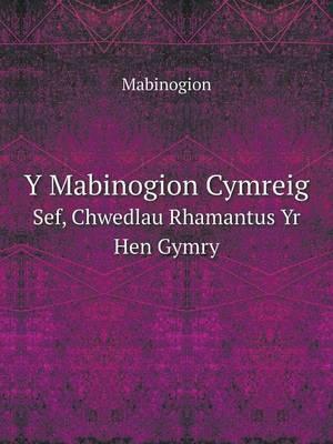 Y Mabinogion Cymreig Sef, Chwedlau Rhamantus Yr Hen Gymry