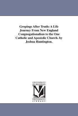 Gropings After Truth