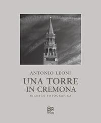 Una Torre in Cremona. Ricerca fotografica. Ediz. numerata. Ediz. italiana e inglese