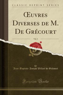 OEuvres Diverses de M. De Grécourt, Vol. 3 (Classic Reprint)