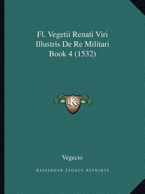 FL. Vegetii Renati Viri Illustris de Re Militari Book 4 (1532)
