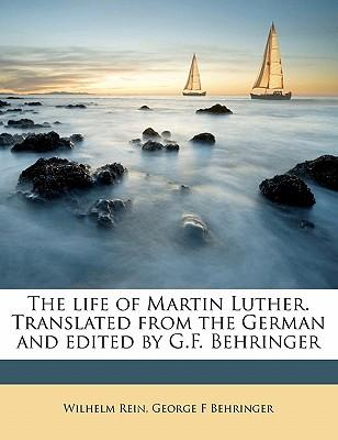 The Life of Martin Luther. Translated from the German and Edited by G.F. Behringer