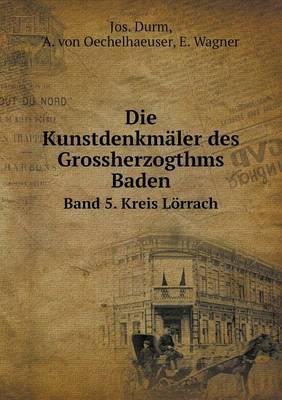 Die Kunstdenkmaler Des Grossherzogthms Baden Band 5. Kreis Lorrach