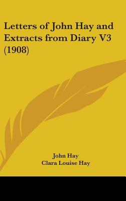 Letters of John Hay and Extracts from Diary V3 (1908)