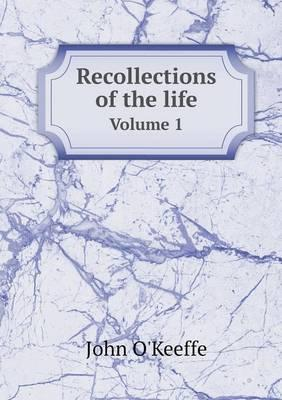 Recollections of the Life Volume 1