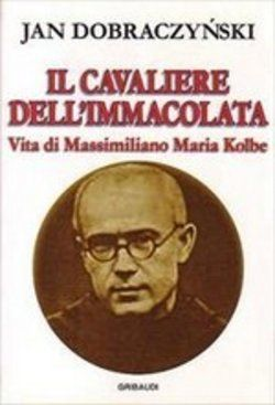 Il cavaliere dell'Immacolata. Vita di Massimiliano Kolbe