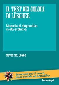 Il test dei colori di Lüscher. Manuale di diagnostica in età evolutiva