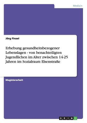 Erhebung gesundheitsbezogener Lebenslagen - von benachteiligten Jugendlichen im Alter zwischen 14-25 Jahren im Sozialraum Elsenstraße