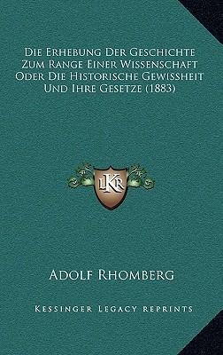 Die Erhebung Der Geschichte Zum Range Einer Wissenschaft Oder Die Historische Gewissheit Und Ihre Gesetze (1883)
