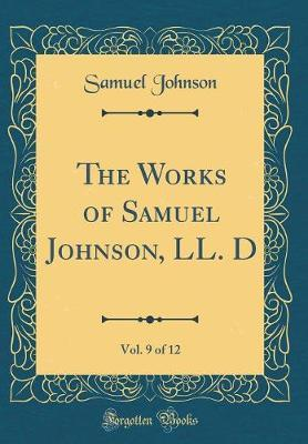 The Works of Samuel Johnson, LL. D, Vol. 9 of 12 (Classic Reprint)