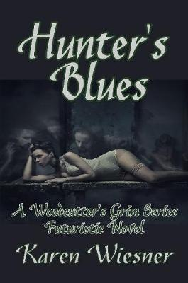 Hunter's Blues, A Woodcutter's Grim Series Futuristic Novel