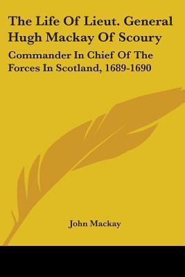 The Life of Lieut. General Hugh Mackay of Scoury