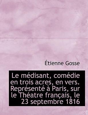 Le Medisant, Comedie En Trois Acres, En Vers Represente Paris, Sur Le Theatre Francais, Le 23 Sep