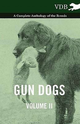 Gun Dogs Vol. II. - A Complete Anthology of the Breeds