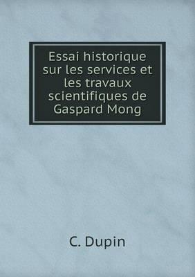 Essai Historique Sur Les Services Et Les Travaux Scientifiques de Gaspard Mong