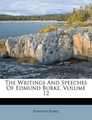 The Writings and Speeches of Edmund Burke, Volume 12